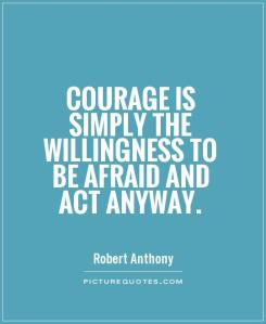 courage-is-simply-the-willingness-to-be-afraid-and-act-anyway-quote-1