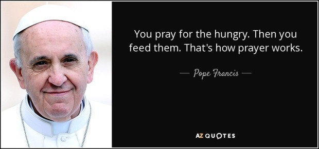 quote-you-pray-for-the-hungry-then-you-feed-them-that-s-how-prayer-works-pope-francis-81-13-03.jpg